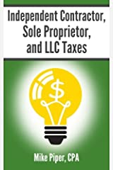 Independent Contractor, Sole Proprietor, and LLC Taxes: Explained in 100 Pages or Less Paperback