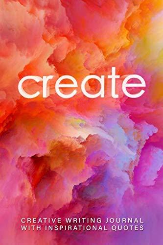 Create: Creative Writing Journal With Inspirational Quotes (Creative Writing Journals) ()