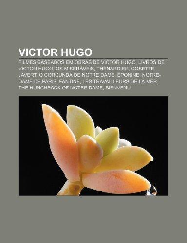 Victor Hugo: Filmes baseados em obras de Victor Hugo, Livros de Victor Hugo, Os Miseráveis, Thénardier, Cosette, Javert