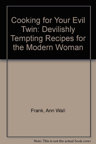 Cooking for Your Evil Twin: Devilishly Tempting Recipes for the Modern Woman