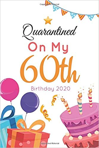 Quarantined On My 60th Birthday 2020 Funny 60 Years Old Quarantine Journal Gift Idea Unique Birthday Presents For Women Perfect Quarantine Birthday Notebook For Doodling Sketching And Notes Publishing Wabou 9798648664852 Amazon Com Books