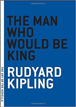 Man Who Would be King, the (Art of the Novella)