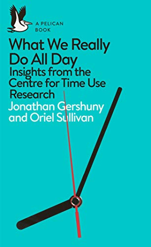 What We Really Do All Day: Insights from the Centre for Time Use Research (Pelican ()