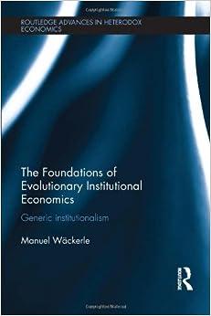 Book The Foundations of Evolutionary Institutional Economics: Generic Institutionalism (Routledge Advances in Heterodox Economics)