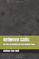 Between Calls: Part One: 50 Devotions for the In-Between Times Paperback