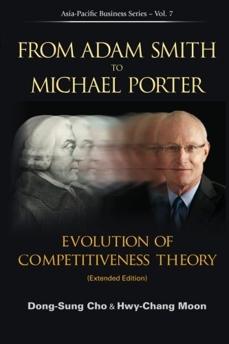 From Adam Smith to Michael Porter: Evolution of Competitiveness Theory (Extended Edition) (Asia-pacific Business)