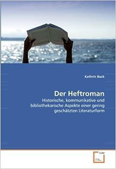 Der Heftroman: Historische, kommunikative und bibliothekarische Aspekte einer gering gesch??tzten Literaturform by Kathrin Buck (2010-05-28)