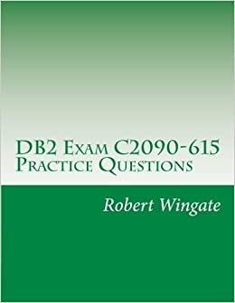 Book DB2 Exam C2090-615 Practice Questions by Robert Wingate (2016-07-22)