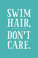 Swim Hair, Don't Care: 6x9 Lined Writing Notebook Journal, 120 Pages - Teal Blue with Funny, Motivational Swimming Quote, Perfect Gift for Meets, Tournaments, Graduation, Christmas, or Birthday Paperback