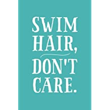 Swim Hair, Don't Care: 6x9 Lined Writing Notebook Journal, 120 Pages - Teal Blue with Funny, Motivational Swimming Quote, Perfect Gift for Meets, Tournaments, Graduation, Christmas, or Birthday