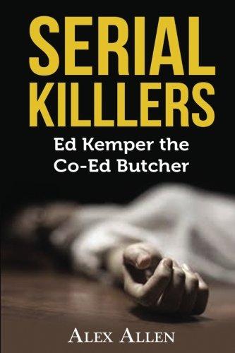 serial-killers-ed-kemper-the-co-ed-killer-serial-killers-murder-gore-horror-true-crime-ed-kemper-ted-bundy