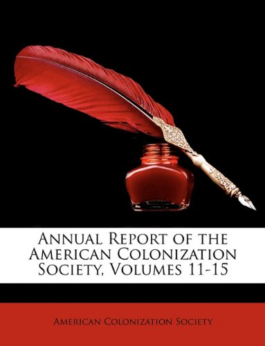 Annual Report of the American Colonization Society, Volumes 11-15 ebook