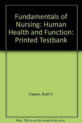 Fundamentals of Nursing: Human Health and Function: Printed Testbank