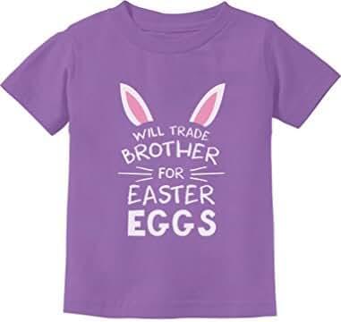 Trade Brother For Easter Eggs Siblings Easter Gift Toddler/Infant Kids T-Shirt