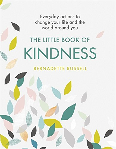 The Little Book of Kindness: Everyday actions to change your life and the world around you pdf epub