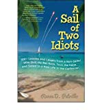[ A Sail of Two Idiots: 100+ Lessons and Laughs from a Non-Sailor Who Quit the Rat Race, Took the Helm, and Sailed to a New Life in the Caribb Petrillo, Renee D. ( Author ) ] { Paperback } 2012