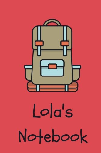 """Lola's Notebook: backpack Cover 6x9"""" 100 lined blank pages personalized journal/notebook/drawing notebook/kids journal for Lola pdf epub"""