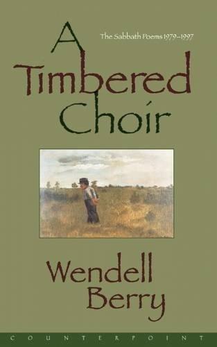 A Timbered Choir: The Sabbath Poems 1979-1997