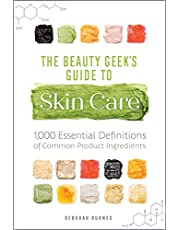 The Beauty Geek's Guide to Skin Care: 1,000 Essential Definitions of Common Product Ingredients
