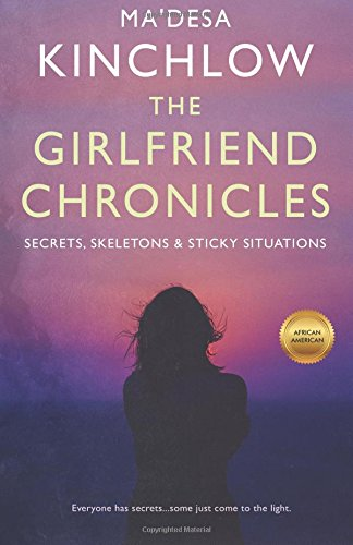 The Girlfriend Chronicles.: Secrets, Skeletons and Sticky Situations (Volume 1)