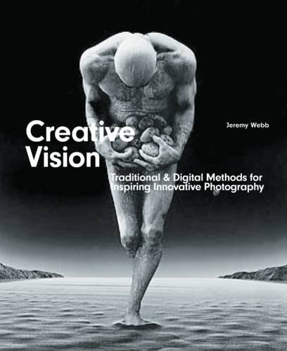 CREATIVE VISION: Traditional and Digital Methods for Inspiring Innovative Photography (Required Reading Range)
