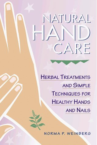 Natural Hand Care: Herbal Treatments and Simple Techniques for Healthy Hands and Nails by Norma Pasekoff Weinberg (Natural Hand Care)