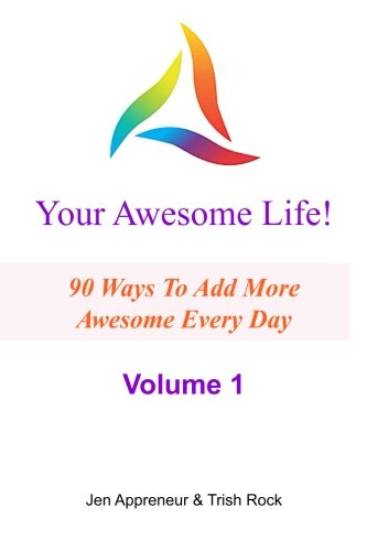 Your Awesome Life!: 90 Ways To Add More Awesome Every Day (Volume 1)