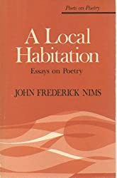 A Local Habitation: Essays on Poetry (Poets on Poetry) by John Frederick Nims (1985-03-06)