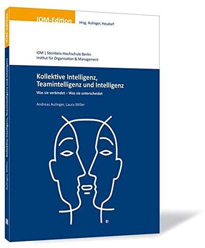 Kollektive Intelligenz, Teamintelligenz und Intelligenz. Was sie verbindet - Was sie unterscheidet (IOM-Edition)