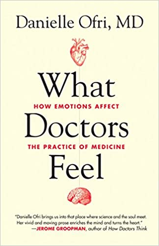 What Doctors Feel: How Emotions Affect The Practice Of Medicine       by Danielle Orfi