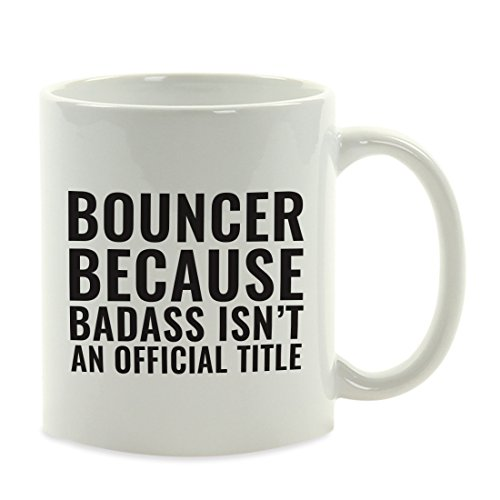 (Andaz Press 11oz. Coffee Mug Gag Gift, Bouncer Because Badass Isn't an Official Title, 1-Pack, Funny Witty Coffee Cup Birthday Christmas Present Ideas)
