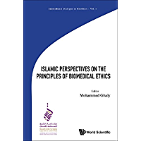 Islamic Perspectives on the Principles of Biomedical Ethics (Intercultural Dialogue in Bioethics Book 1)