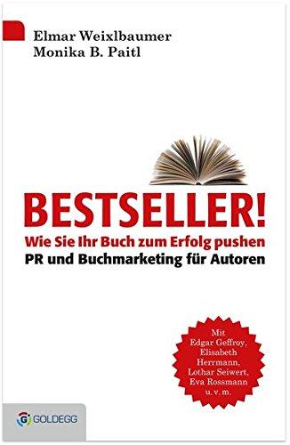 Bestseller: Wie Sie Ihr Buch zum Erfolg pushen – PR und Buchmarketing für Autoren (Goldegg Business)