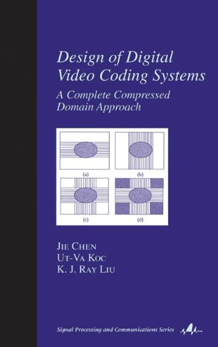 Design of Digital Video Coding Systems: A Complete Compressed Domain Approach (Signal Processing and Communications)