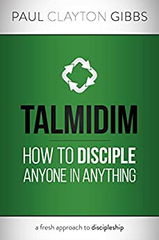Talmidim: How to Disciple Anyone in Anything by [Gibbs, Paul Clayton]
