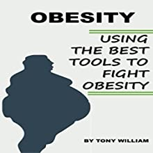 Obesity: Using the Best Tools to Fight Obesity Audiobook by Tony William Narrated by Korbid Thompson