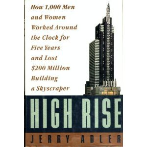 High Rise: How 1,000 Men and Women Worked Around the Clock for Five Years and Lost $200 Million Building a Skyscraper - High Rise Buildings New York
