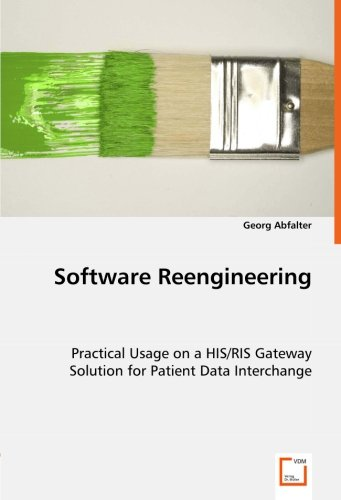 Software Reengineering: Practical Usage on a HIS/RIS GatewaySolution for Patient Data Interchange by VDM Verlag Dr. Müller