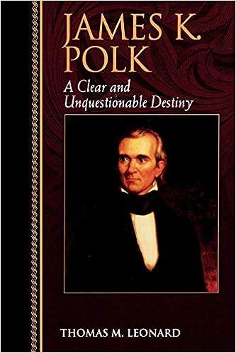 Descargar Libros Gratis Ebook James K. Polk: A Clear And Unquestionable Destiny PDF PDF Online