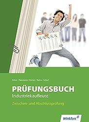 Prüfungsbuch Industriekaufleute: Zwischen- und Abschlussprüfung: Prüfungsbuch