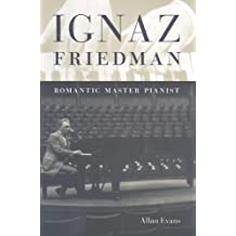 Ignaz Friedman: Romantic Master Pianist by Evans, Allan (2009) Hardcover