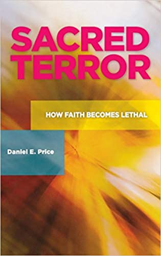 Sacred Terror: How Faith Becomes Lethal (Praeger Security International)