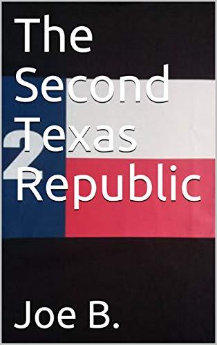 The Second Texas Republic by [B., Joe]