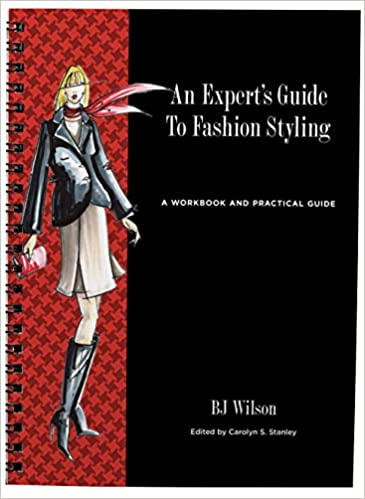 An Expert S Guide To Fashion Styling A Workbook And Practical Guide Bj Wilson Carolyn S Stanely Julienne Ballantyne 9780615515984 Amazon Com Books