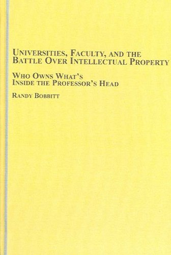 Universities, Faculty, And the Battle over Intellectual Property: Who Owns What's Inside the Professor's Head?