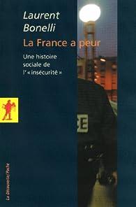 La France a peur : Une histoire sociale de par Laurent Bonelli