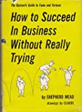 How to Succeed In Business Without Really Trying: The Dastard's Guide to Fame and Fo