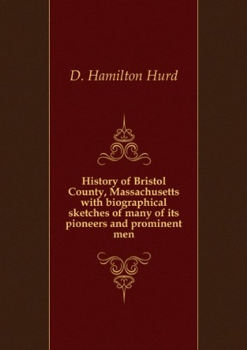 History of Bristol County, Massachusetts: With Biographical Sketches of Many of Its Pioneers and Prominent Men