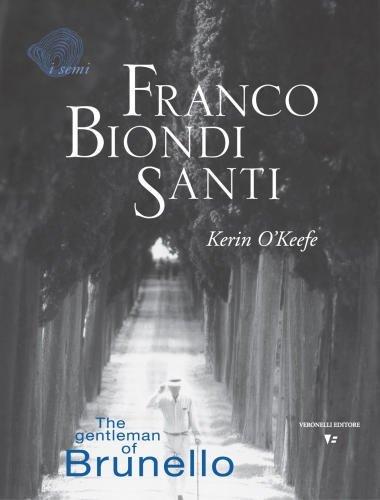 Franco Biondi Santi: The Gentleman of Brunello by Kerin O'Keefe