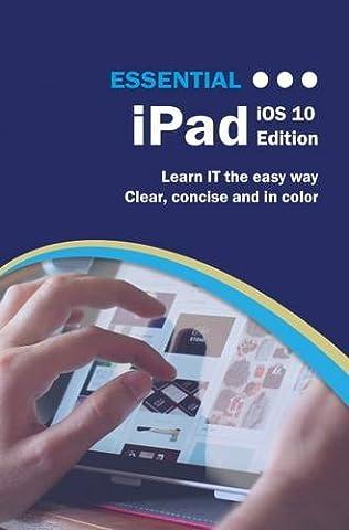 Essential iPad: iOS 10 Edition (Computer Essentials) (Mac For Dummies For Seniors)